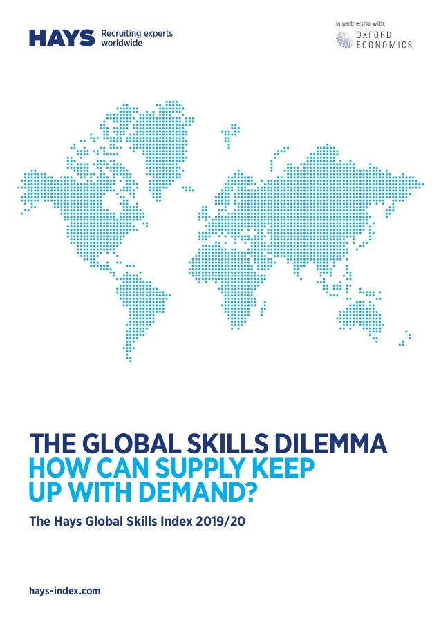 hays-index.com In partnership with: THE GLOBAL SKILLS DILEMMA HOW CAN SUPPLY KEEP UP WITH DEMAND? The Hays Global Skills I...