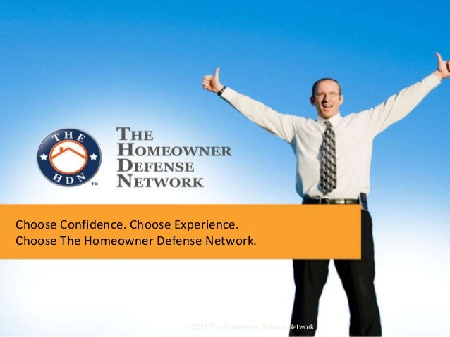 Choose Confidence. Choose Experience. Choose The Homeowner Defense Network. © 2013 The Homeowner Defense Network