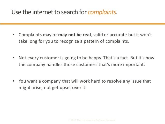  Complaints may or may not be real, valid or accurate but it won't take long for you to recognize a pattern of complaints...