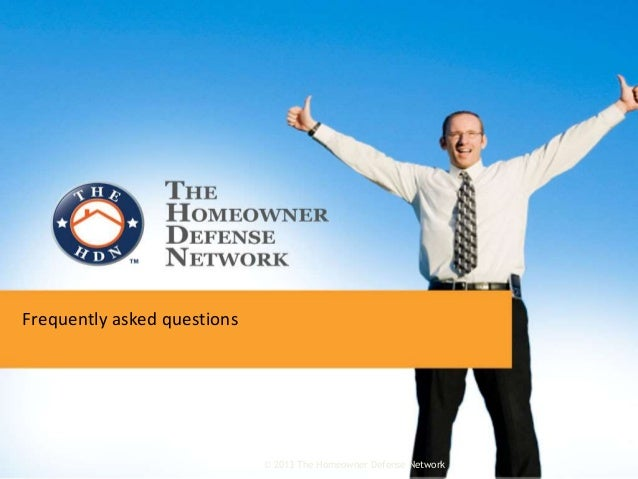 Frequently asked questions © 2013 The Homeowner Defense Network