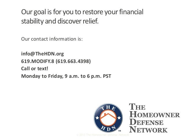 Our goal is for you to restoreyour financial stabilityand discoverrelief. Our contact information is: info@TheHDN.org 619....