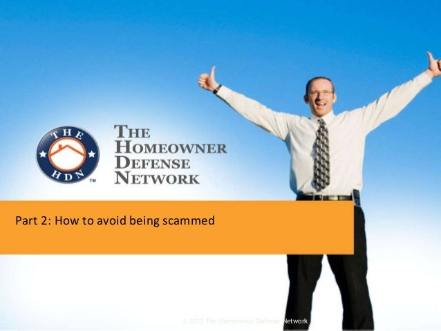 Part 2: How to avoid being scammed © 2013 The Homeowner Defense Network