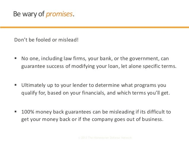Don't be fooled or mislead!  No one, including law firms, your bank, or the government, can guarantee success of modifyin...