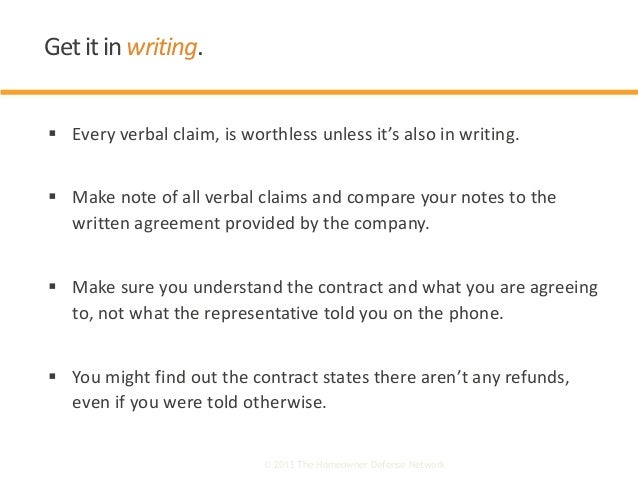  Every verbal claim, is worthless unless it's also in writing.  Make note of all verbal claims and compare your notes to...