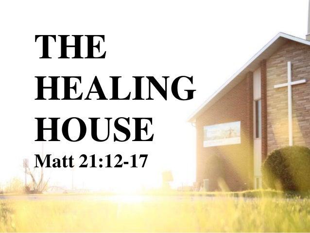 THEHEALINGHOUSEMatt 21:12-17