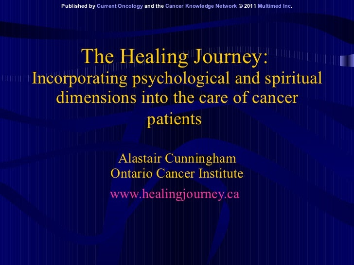 The Healing Journey:   Incorporating psychological and spiritual dimensions into the care of cancer patients   Alastair Cu...