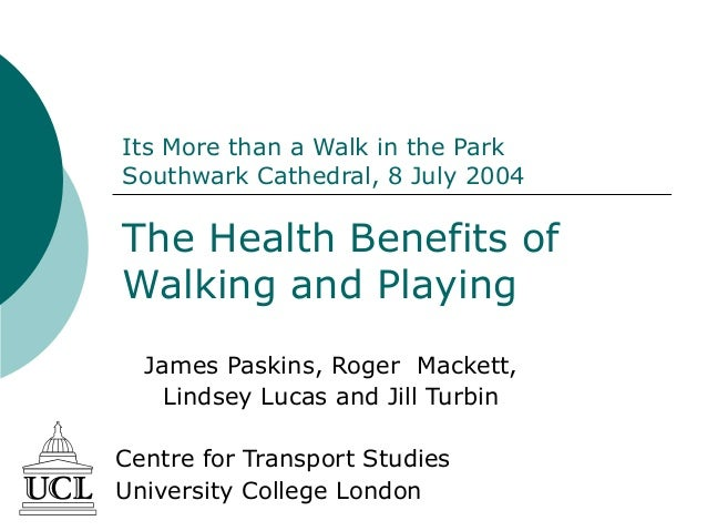 Its More than a Walk in the Park Southwark Cathedral, 8 July 2004 The Health Benefits of Walking and Playing James Paskins...