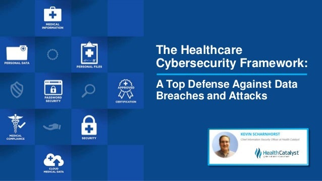 The Healthcare Cybersecurity Framework: A Top Defense Against Data Breaches and Attacks