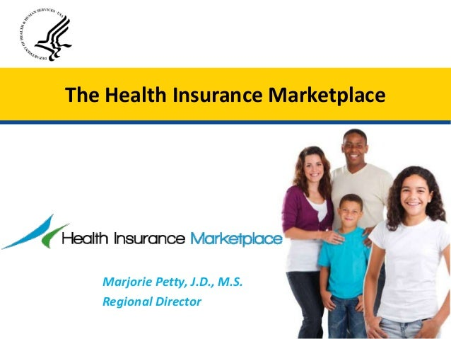 Marjorie Petty, J.D., M.S. Regional Director The Health Insurance Marketplace