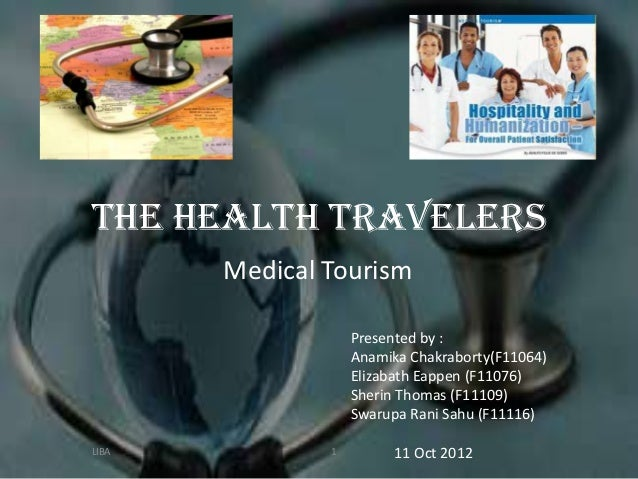 The Health Travelers       Medical Tourism                   Presented by :                   Anamika Chakraborty(F11064) ...
