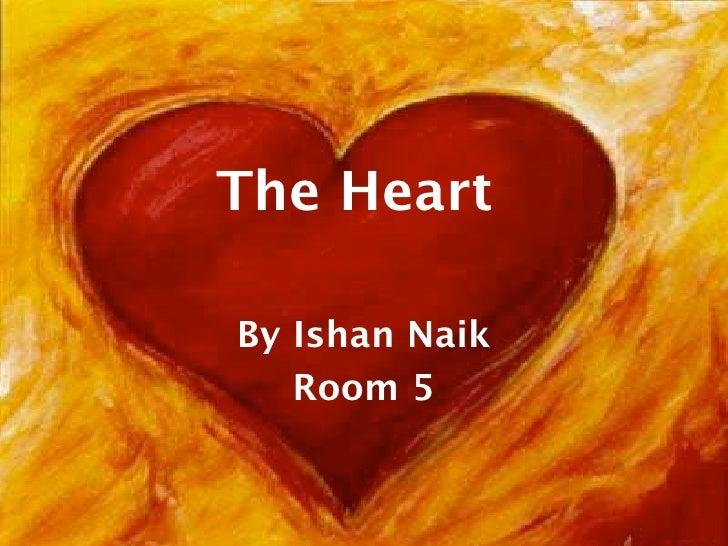 The Heart  By Ishan Naik    Room 5