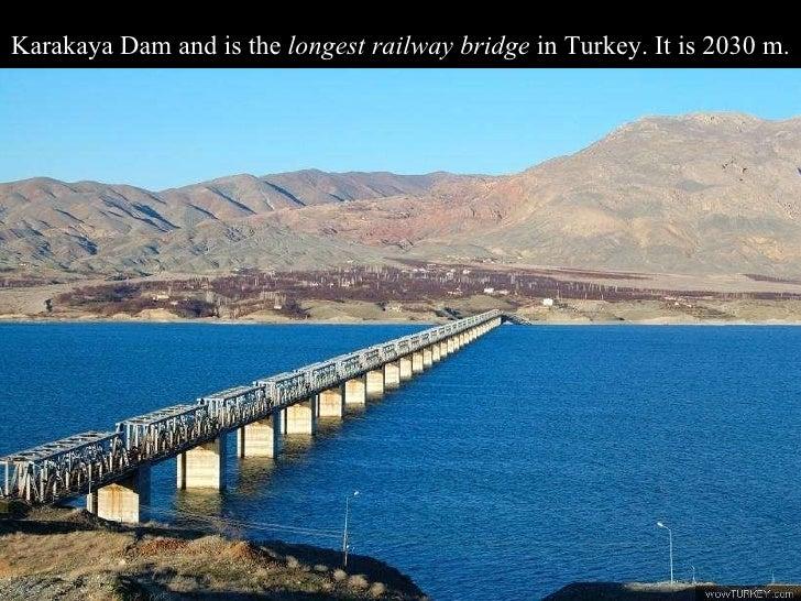 Karakaya Dam and is the  longest railway bridge  in Turkey. It is 2030 m.