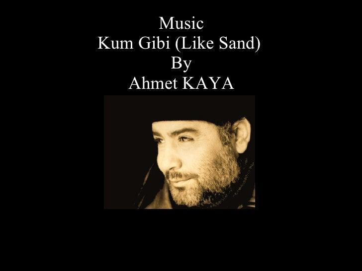 Music Kum Gibi (Like Sand)  By Ahmet KAYA [email_address] December   2009