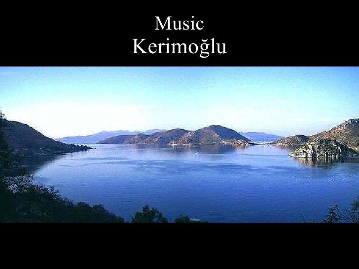 Music Kerimoğlu <ul><li>[email_address] </li></ul><ul><li>March  2010 </li></ul>