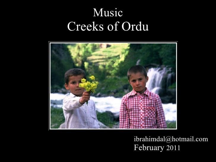 Music Creeks of Ordu <ul><li>[email_address] </li></ul><ul><li>February  2011 </li></ul>