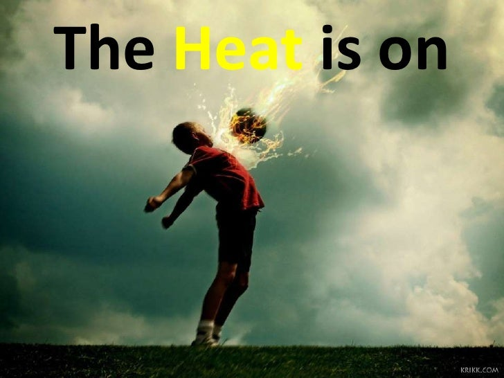 The Heat is on <br />