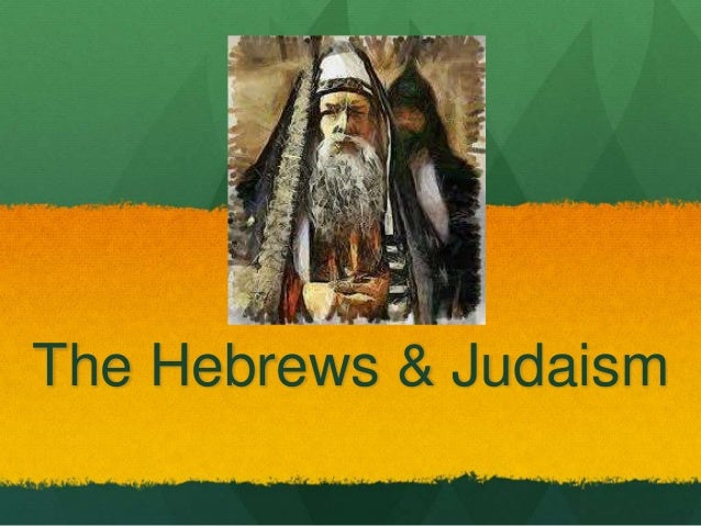 The Hebrews & Judaism
