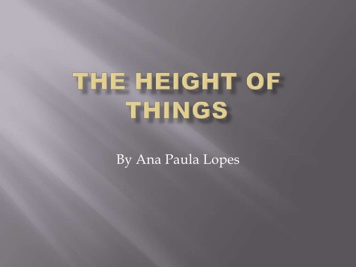 TheHeightofThings<br />By Ana Paula Lopes<br />