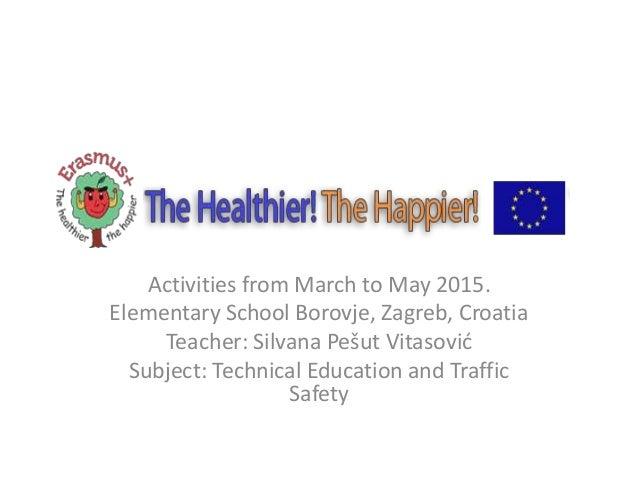 Activities from March to May 2015. Elementary School Borovje, Zagreb, Croatia Teacher: Silvana Pešut Vitasović Subject: Te...