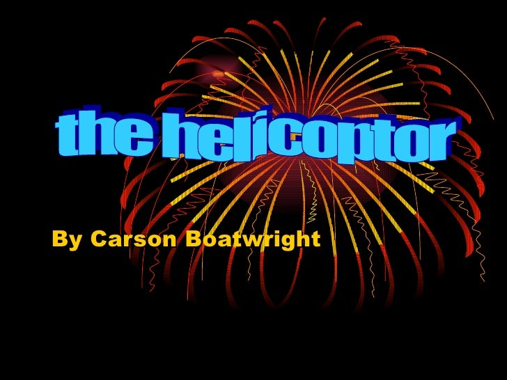 By Carson Boatwright the helicoptor