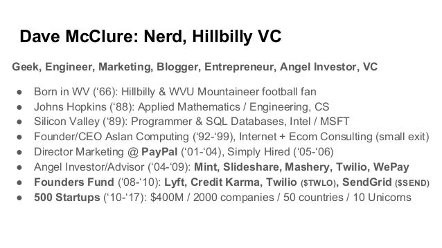 Dave McClure: Nerd, Hillbilly VC Geek, Engineer, Marketing, Blogger, Entrepreneur, Angel Investor, VC ● Born in WV ('66): ...