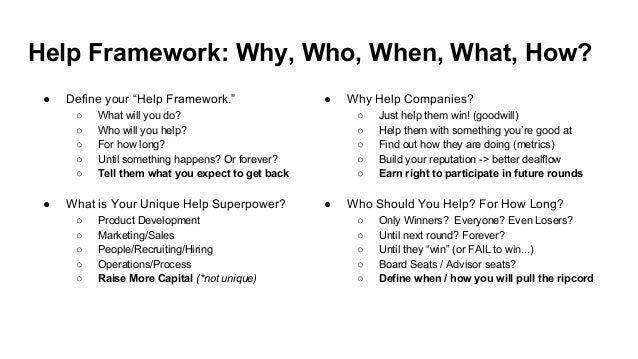 Help Framework: Why, Who, When, What, How? ● Why Help Companies? ○ Just help them win! (goodwill) ○ Help them with somethi...