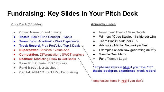 Fundraising: Key Slides in Your Pitch Deck Core Deck (10 slides) ● Cover: Name / Brand / Image ● Thesis: Basic Fund Concep...