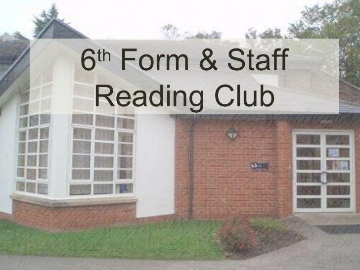 6 th  Form & Staff Reading Group 6 th  Form & Staff Reading Club