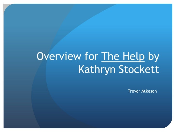 The Help Overview Overview For The Help By Kathryn Stockett