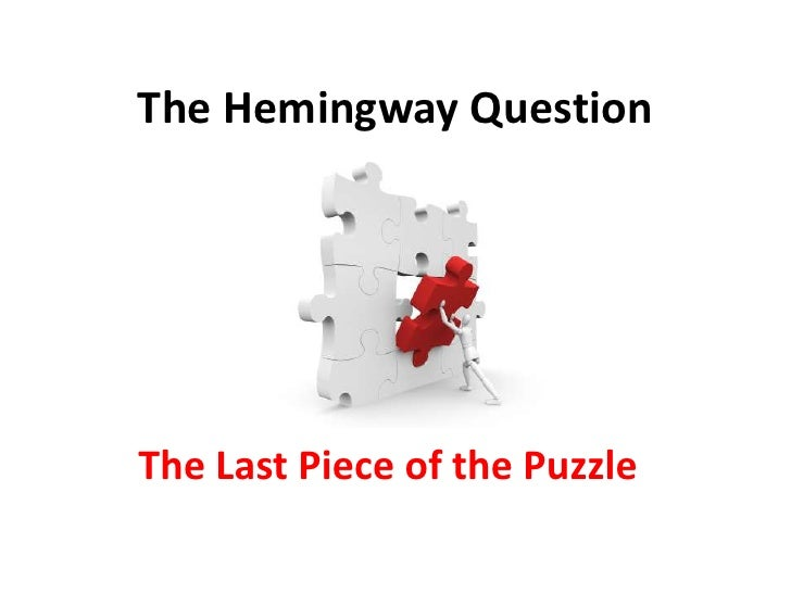 The Hemingway Question<br />The Last Piece of the Puzzle<br />