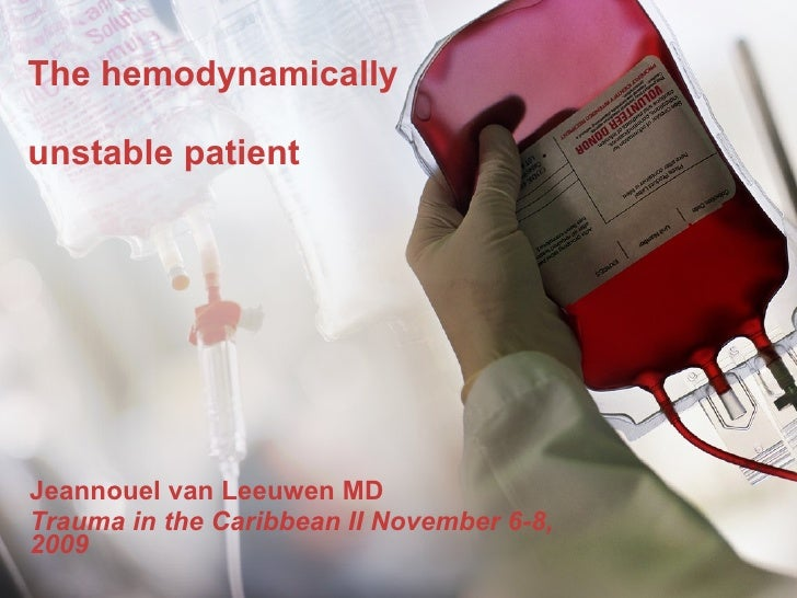 The hemodynamically  unstable patient Jeannouel van Leeuwen MD Trauma in the Caribbean II November 6-8, 2009