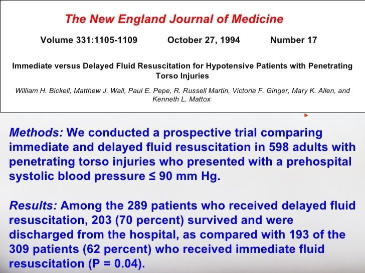 a critique of immediate versus delayed fluid resuscitation for hypotensive patients Conclude that among hypotensive patients with penetrating injuries to the torso,  delay of aggressive fluid resuscitation until operative.