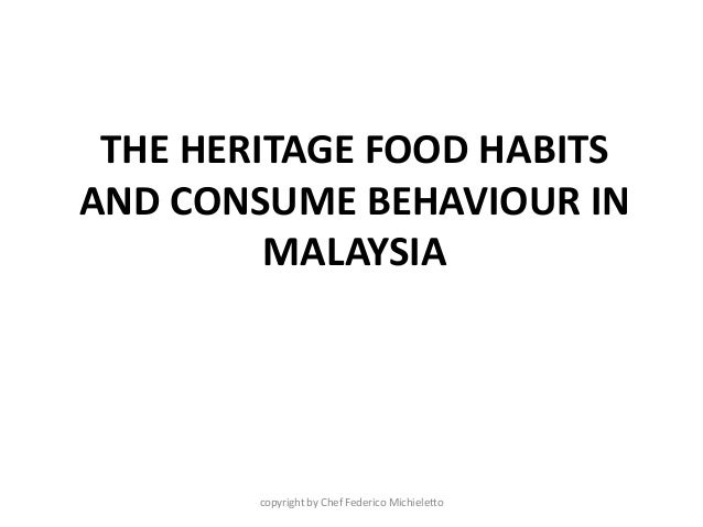 THE HERITAGE FOOD HABITS AND CONSUME BEHAVIOUR IN MALAYSIA copyright by Chef Federico Michieletto
