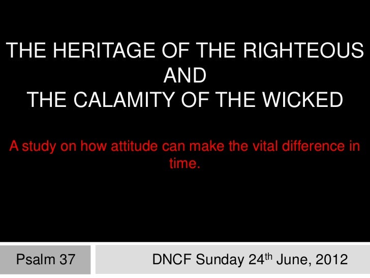 THE HERITAGE OF THE RIGHTEOUS             AND  THE CALAMITY OF THE WICKEDA study on how attitude can make the vital differ...