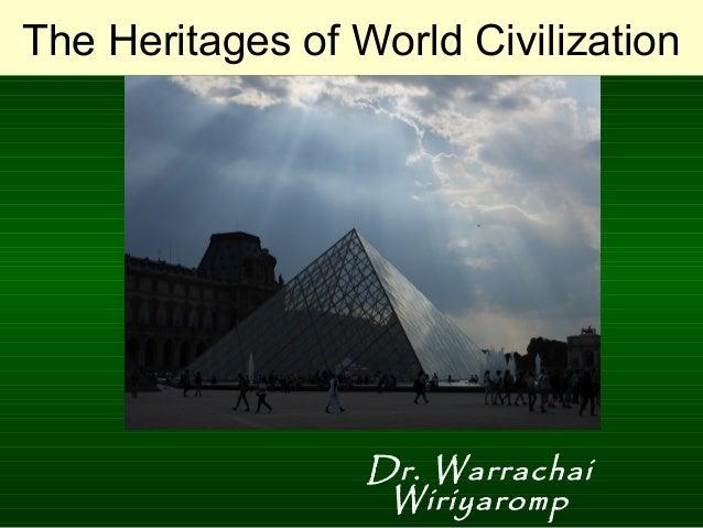 The Heritages of World Civilization Dr. Warrachai Wiriyaromp