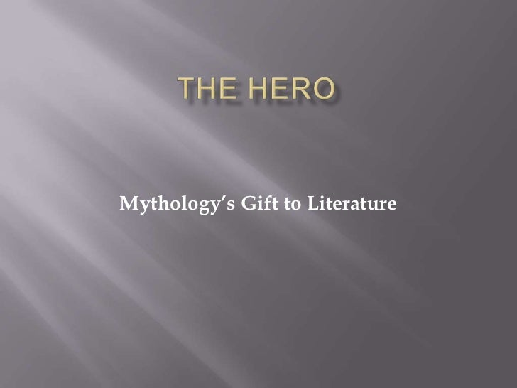 The Hero<br />Mythology's Gift to Literature<br />