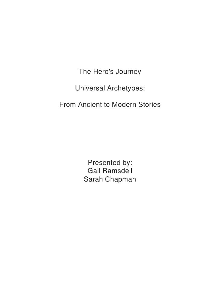 The Heros Journey    Universal Archetypes:From Ancient to Modern Stories        Presented by:        Gail Ramsdell       S...