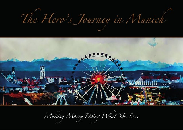 The Hero's Journey in Munich  Making Money Doing What You Love