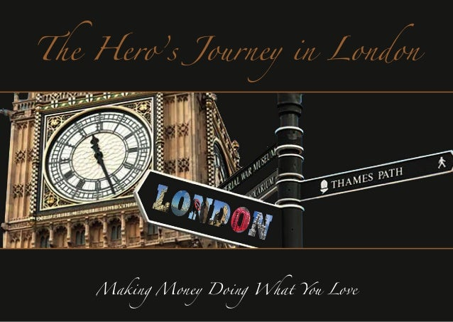 Making Money Doing What You Love The Hero's Journey in London