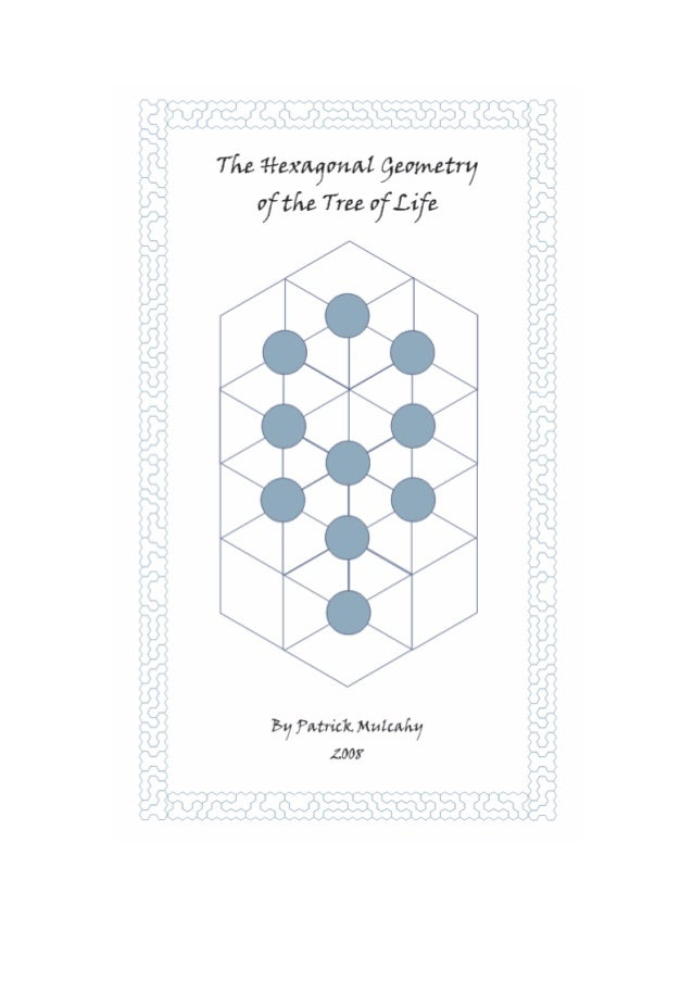 The Hexagonal Geometry of the Tree of Life                   November 17, 2010The Hexagonal GeometryOf the Tree of LifeBy ...