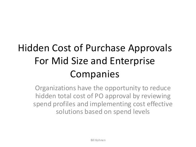 Hidden Cost of Purchase Approvals For Mid Size and Enterprise Companies Organizations have the opportunity to reduce hidde...