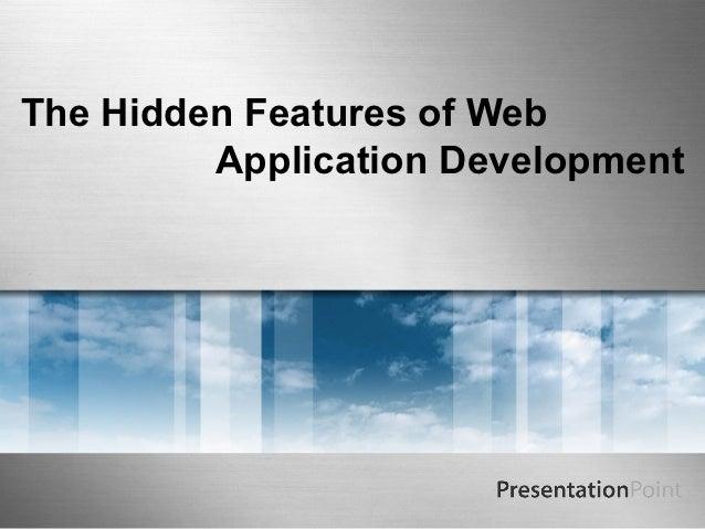 The Hidden Features of Web         Application Development