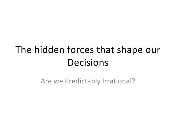 The hidden forces that shape our Decisions Are we Predictably Irrational?