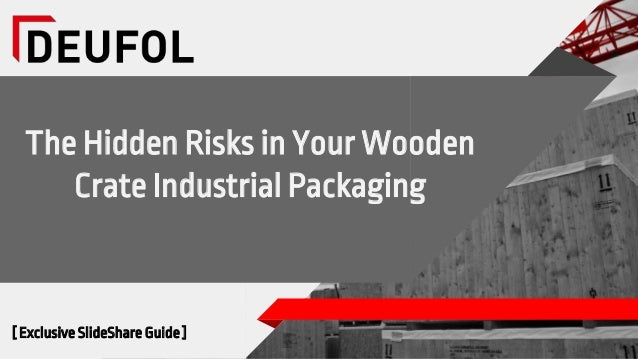 The Hidden Risks in Your Wooden Crate Industrial Packaging [ Exclusive SlideShare Guide ]