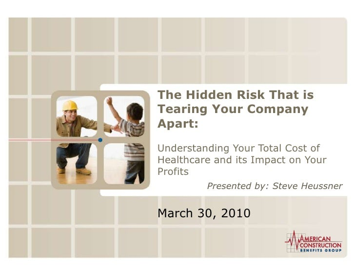 The Hidden Risk That is Tearing Your Company Apart:<br />Understanding Your Total Cost of Healthcare and its Impact on You...