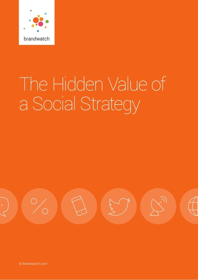 The Hidden Value of a Social Strategy	 © Brandwatch.com | 1© Brandwatch.com The Hidden Value of a Social Strategy