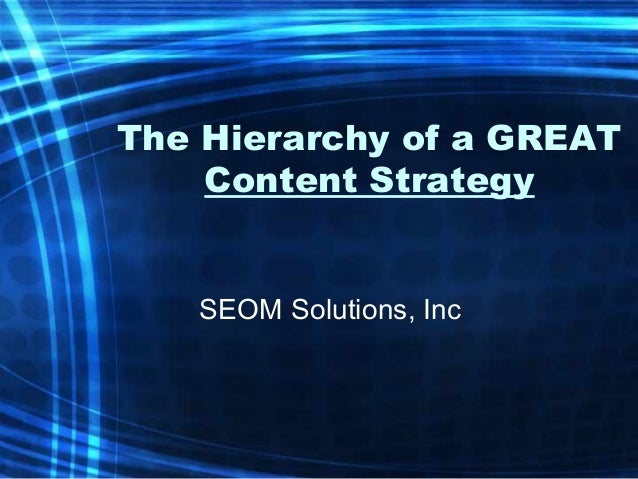 The Hierarchy of a GREAT    Content Strategy   SEOM Solutions, Inc