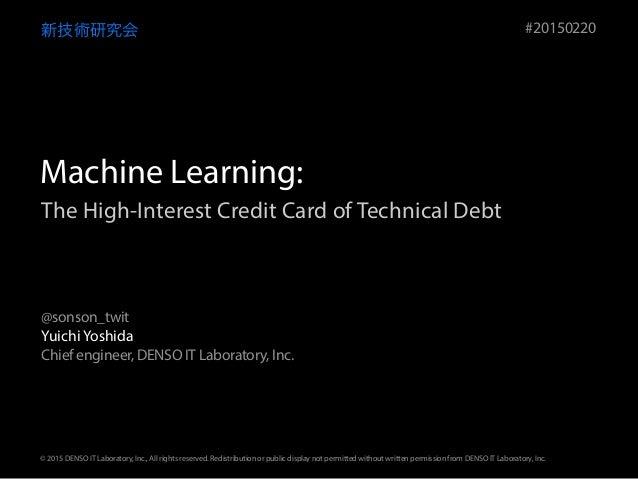 The High-Interest Credit Card of Technical Debt 新技術研究会 Yuichi Yoshida Chief engineer, DENSO IT Laboratory, Inc. #20150220 ...