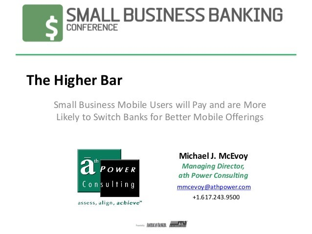 The Higher Bar Small Business Mobile Users will Pay and are More Likely to Switch Banks for Better Mobile Offerings  Micha...