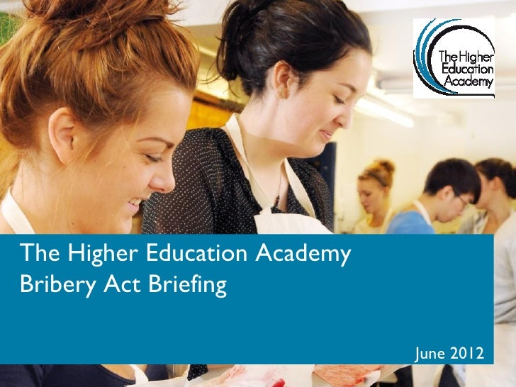 The Higher Education AcademyBribery Act Briefing                               June 2012